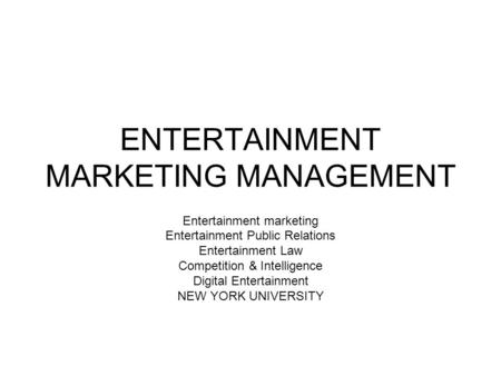 ENTERTAINMENT MARKETING MANAGEMENT Entertainment marketing Entertainment Public Relations Entertainment Law Competition & Intelligence Digital Entertainment.
