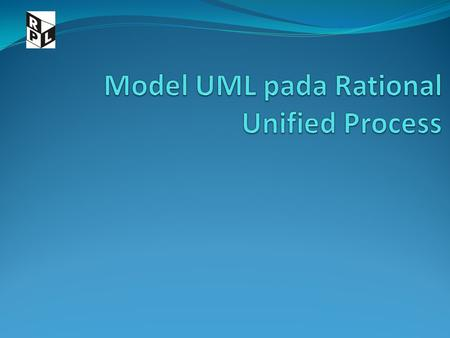 "Pendahuluan Rational Unified Process merupakan hasil kerja awal : Ivar Jacobson, Grady Booch, James Rumbaugh ""Three Amigos"" Konsep utama Model Workflows."