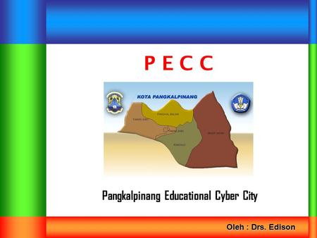 Pangkalpinang Educational Cyber City P E C C Oleh : Drs. Edison.