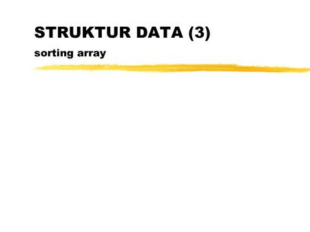 STRUKTUR DATA (3) sorting array