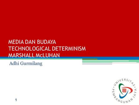 MEDIA DAN BUDAYA TECHNOLOGICAL DETERMINISM MARSHALL McLUHAN Adhi Gurmilang 1.