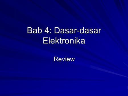 Bab 4: Dasar-dasar Elektronika Review. Lingkup diskusi Gain, Attenuation, and Decibels Rangkaian tertala (Tuned circuits) Filter Teori Fourier.