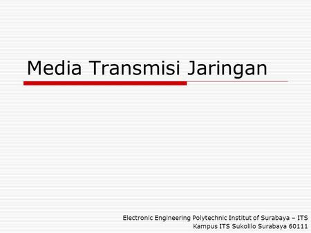 Media Transmisi Jaringan Electronic Engineering Polytechnic Institut of Surabaya – ITS Kampus ITS Sukolilo Surabaya 60111.