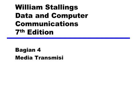 William Stallings Data and Computer Communications 7 th Edition Bagian 4 Media Transmisi.