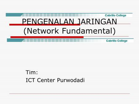 PENGENALAN JARINGAN (Network Fundamental) Tim: ICT Center Purwodadi.