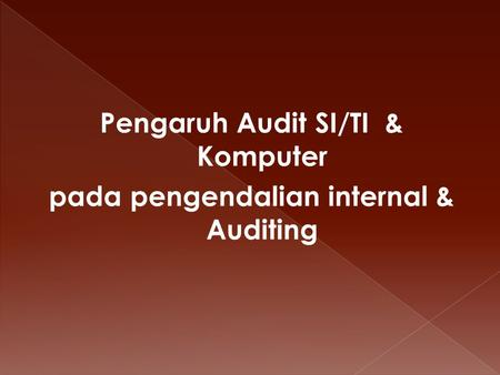 Pengaruh Audit SI/TI & Komputer pada pengendalian internal & Auditing.