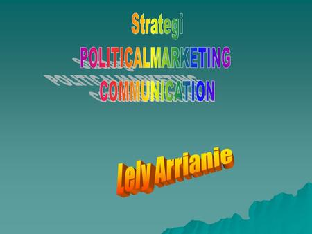 Strategi POLITICALMARKETING COMMUNICATION Lely Arrianie.