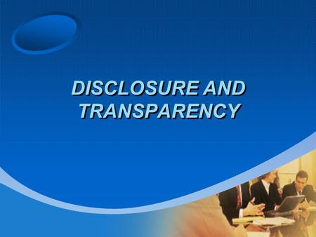DISCLOSURE AND TRANSPARENCY. OECD Principles Disclosure and Transparency –The corporate governance framework should ensure that timely and accurate disclosure.