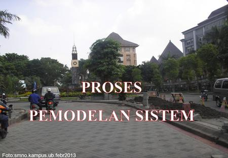 Foto:smno.kampus.ub.febr2013. PROSES PEMODELAN INTRODUCTION DEFINITION HYPOTHESES MODELLING VALIDATION INTEGRATION SISTEM - MODEL - PROSES Bounding -