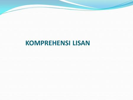 KOMPREHENSI LISAN.