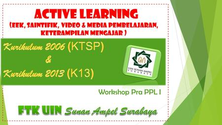 ACTIVE LEARNING (EEK, SAINTIFIK, VIDEO & MEDIA PEMBELAJARAN, keterampilan mengajar ) Workshop Pra PPL I.