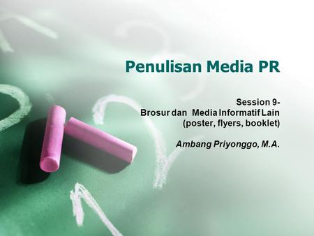 Penulisan Media PR Session 9- Brosur dan Media Informatif Lain