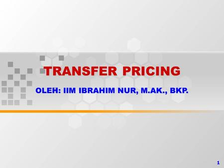 1 TRANSFER PRICING OLEH: IIM IBRAHIM NUR, M.AK., BKP.