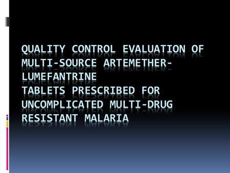 Quality Control Evaluation of Multi-Source Artemether-Lumefantrine Tablets Prescribed for Uncomplicated Multi-drug Resistant Malaria.