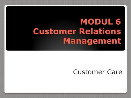 MODUL 6 Customer Relations Management Customer Care.
