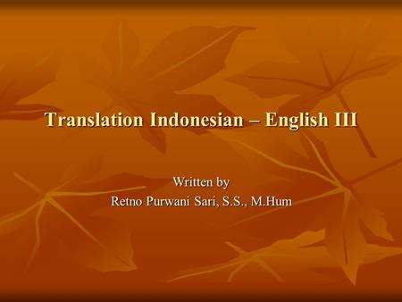 Translation Indonesian – English III Written by Retno Purwani Sari, S.S., M.Hum.