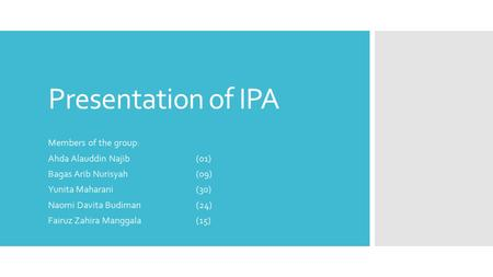 Presentation of IPA Members of the group: Ahda Alauddin Najib (01)