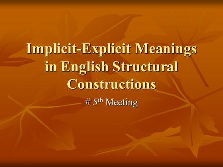 Implicit-Explicit Meanings in English Structural Constructions # 5 th Meeting.