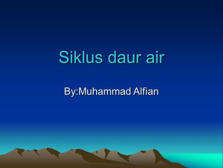 Siklus daur air By:Muhammad Alfian. Gambar Siklus Air.