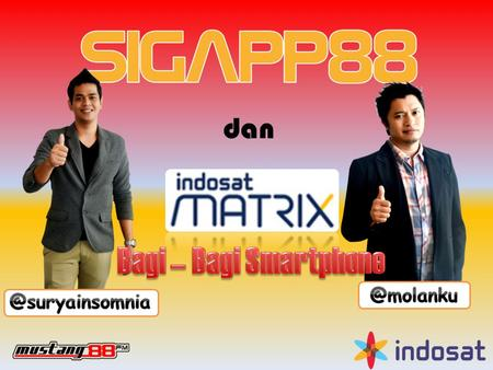 Dan. PRODUCT Matrix Superplan CAMPAIGN GRATIS Smartphone jika berlangganan Matrix Superplan.