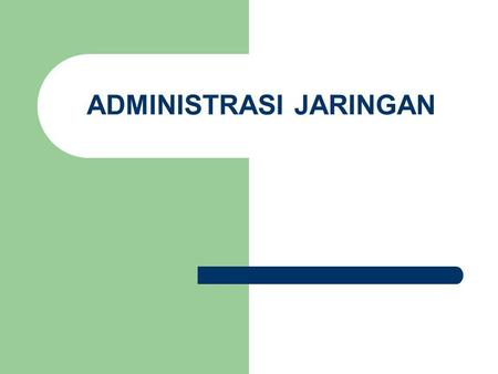 ADMINISTRASI JARINGAN. Mengelola Internet Authentication Service.