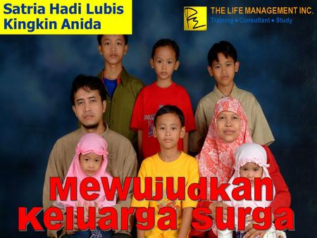 Satria Hadi Lubis Kingkin Anida THE LIFE MANAGEMENT INC. Training  Consultant  Study.