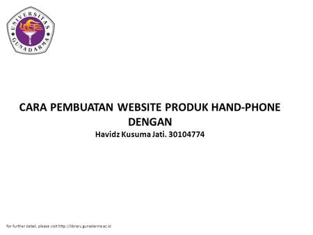 CARA PEMBUATAN WEBSITE PRODUK HAND-PHONE DENGAN Havidz Kusuma Jati. 30104774 for further detail, please visit