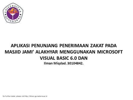 APLIKASI PENUNJANG PENERIMAAN ZAKAT PADA MASJID JAMI' ALAKHYAR MENGGUNAKAN MICROSOFT VISUAL BASIC 6.0 DAN Ilman Miqdad. 30104842. for further detail, please.