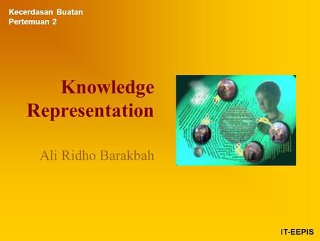 Knowledge Representation Ali Ridho Barakbah Kecerdasan Buatan Pertemuan 2 IT-EEPIS.