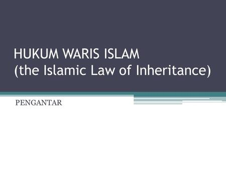HUKUM WARIS ISLAM (the Islamic Law of Inheritance)