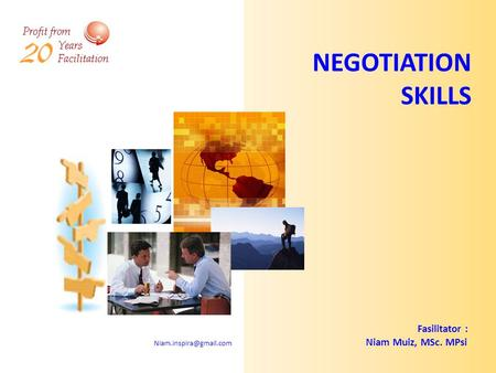 NEGOTIATION SKILLS Fasilitator : Niam Muiz, MSc. MPsi