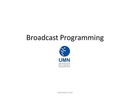 Broadcast Programming RUBIYANTO, MM. Jenis program Televisi RUBIYANTO, MM.