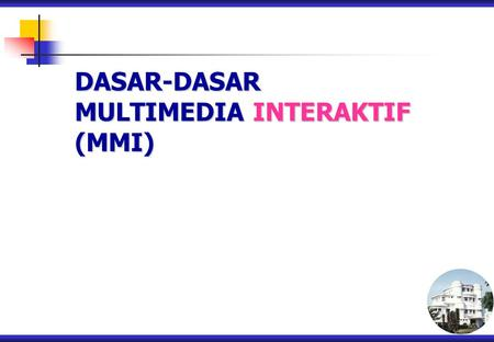 DASAR-DASAR MULTIMEDIA INTERAKTIF (MMI). Multimedia is the combination of the following elements: text, color, graphics, animations, audio, and video.