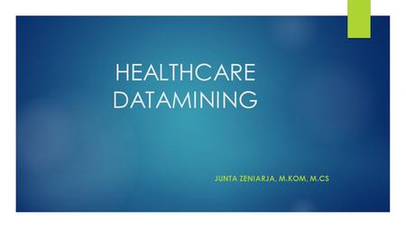 HEALTHCARE DATAMINING JUNTA ZENIARJA, M.KOM, M.CS.