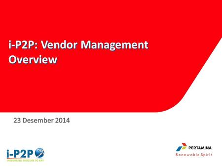 I-P2P: Vendor Management Overview i-P2P: Vendor Management Overview 23 Desember 2014.