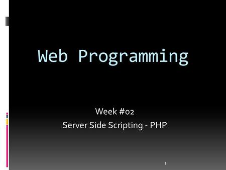 Web Programming 1 Week #02 Server Side Scripting - PHP.