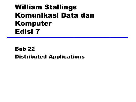 William Stallings Komunikasi Data dan Komputer Edisi 7 Bab 22 Distributed Applications.