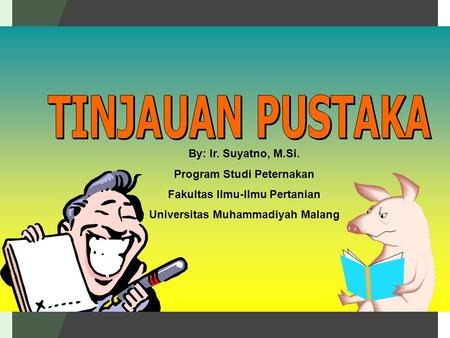 TINJAUAN PUSTAKA By: Ir. Suyatno, M.Si. Program Studi Peternakan