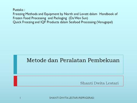 Metode dan Peralatan Pembekuan Shanti Dwita Lestari Pustaka : Freezing Methods and Equipment by North and Lovatt dalam Handbook of Frozen Food Processing.