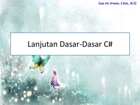 Lanjutan Dasar-Dasar C#. IF THEN ELSE Switch case.