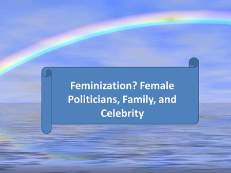 Feminization? Female Politicians, Family, and Celebrity.
