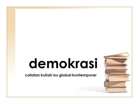 Demokrasi catatan kuliah isu global kontemporer.