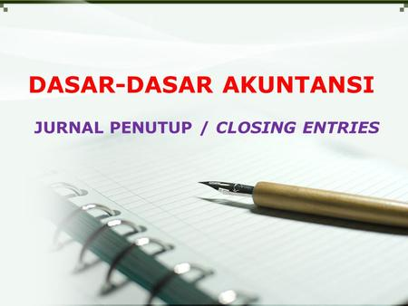 DASAR-DASAR AKUNTANSI JURNAL PENUTUP / CLOSING ENTRIES.