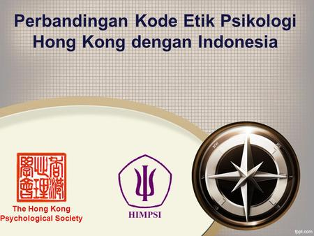 Perbandingan Kode Etik Psikologi Hong Kong dengan Indonesia The Hong Kong Psychological Society.