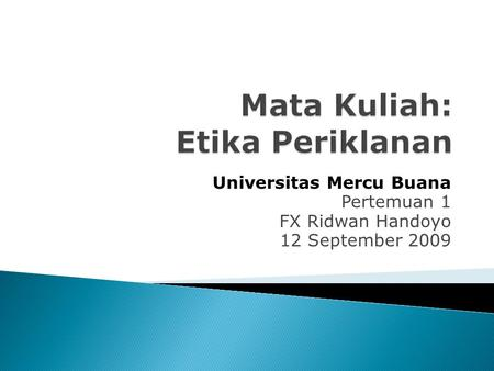 Universitas Mercu Buana Pertemuan 1 FX Ridwan Handoyo 12 September 2009.