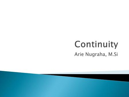 Continuity Arie Nugraha, M.Si.
