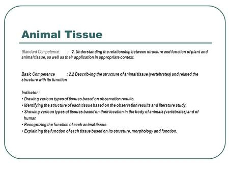 Animal Tissue Standard Competence: : 2. Understanding the relationship between structure and function of plant and animal tissue, as well as their application.