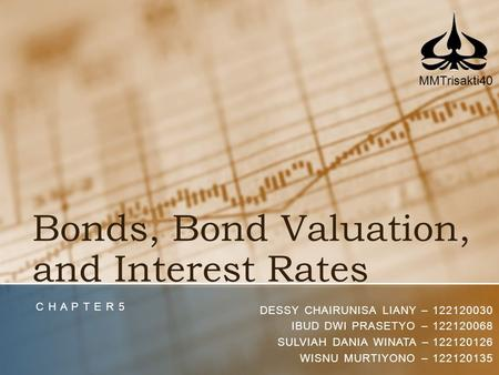 Bonds, Bond Valuation, and Interest Rates C H A P T E R 5 DESSY CHAIRUNISA LIANY – 122120030 IBUD DWI PRASETYO – 122120068 SULVIAH DANIA WINATA – 122120126.
