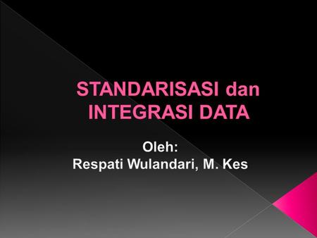 STANDARISASI dan INTEGRASI DATA