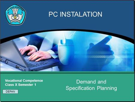 Demand and Specification Planning Vocational Competence Class X Semester 1 PC INSTALATION DEPAN.